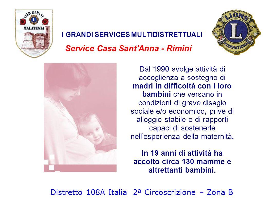 Service Casa Sant'Anna - Rimini I GRANDI SERVICES MULTIDISTRETTUALI Dal 1990 svolge attività di accoglienza a sostegno di madri in difficoltà con i lo