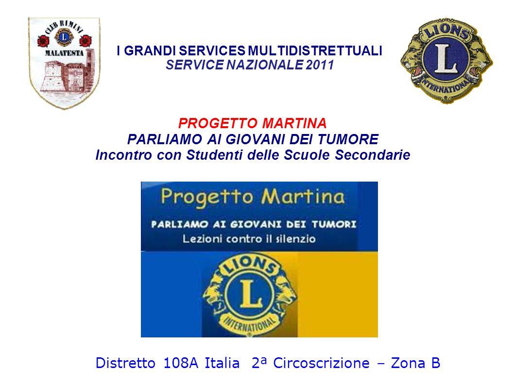I GRANDI SERVICES MULTIDISTRETTUALI SERVICE NAZIONALE 2011 PROGETTO MARTINA PARLIAMO AI GIOVANI DEI TUMORE Incontro con Studenti delle Scuole Secondar