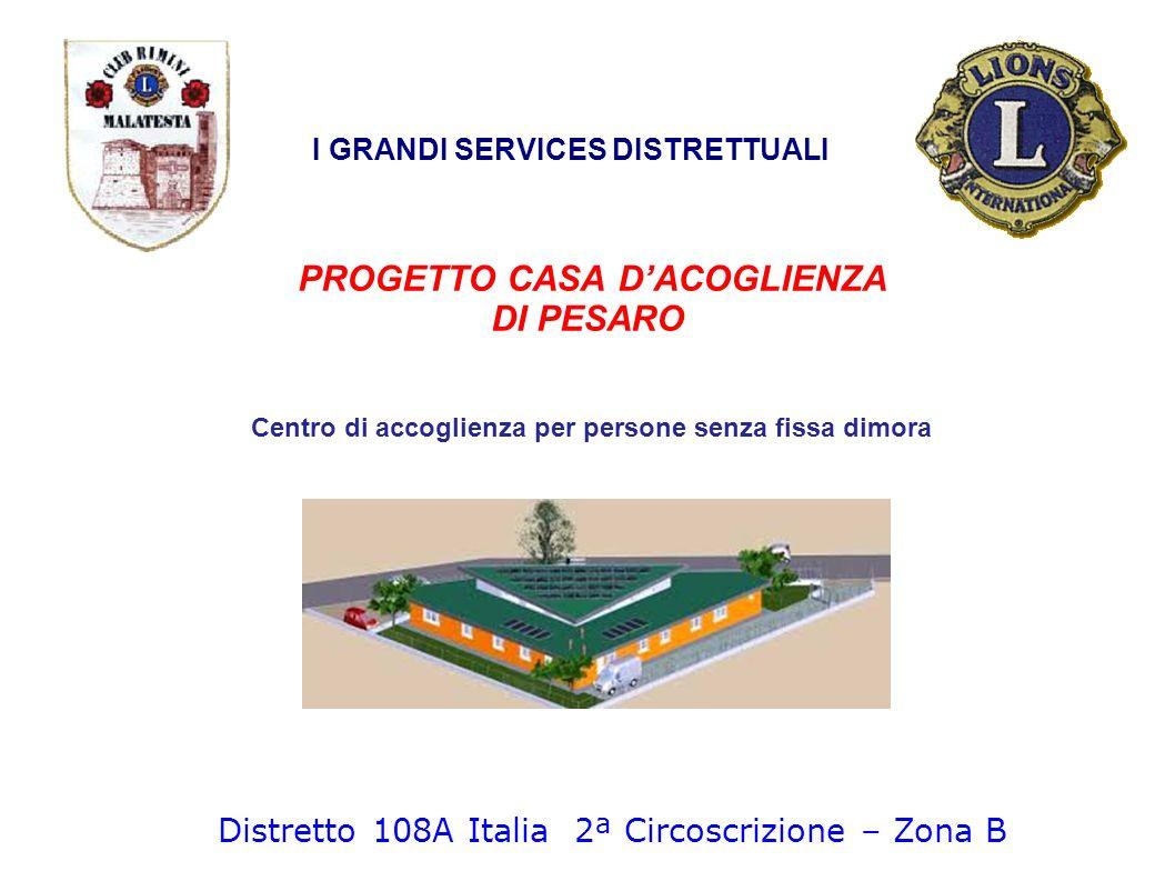 PROGETTO CASA DACOGLIENZA DI PESARO I GRANDI SERVICES DISTRETTUALI Distretto 108A Italia 2ª Circoscrizione – Zona B Centro di accoglienza per persone