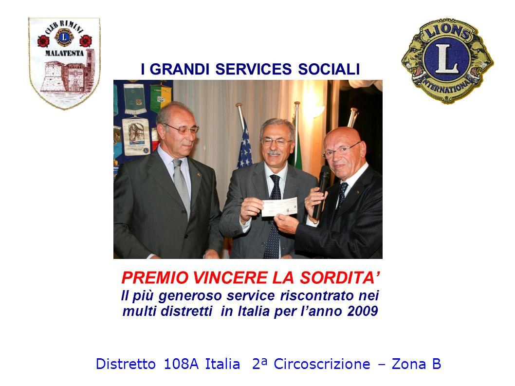 PREMIO VINCERE LA SORDITA Il più generoso service riscontrato nei multi distretti in Italia per lanno 2009 I GRANDI SERVICES SOCIALI Distretto 108A It