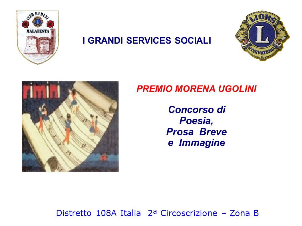 PREMIO MORENA UGOLINI Concorso di Poesia, Prosa Breve e Immagine I GRANDI SERVICES SOCIALI Distretto 108A Italia 2ª Circoscrizione – Zona B