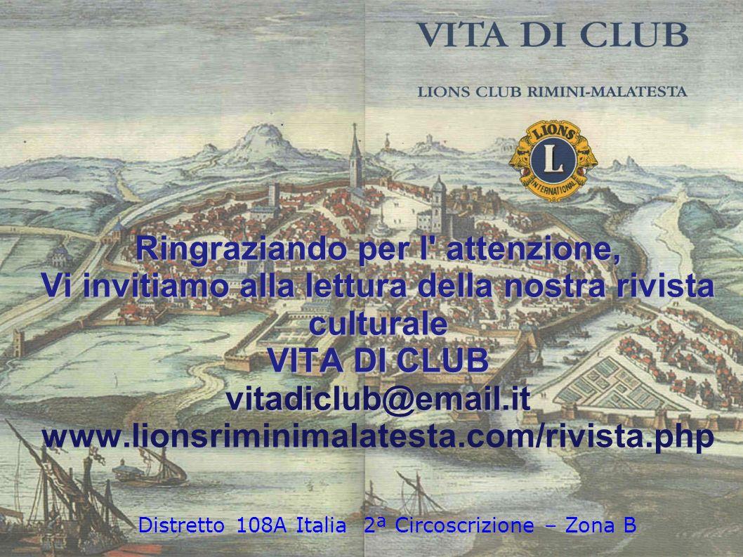 Ringraziando per l' attenzione, Vi invitiamo alla lettura della nostra rivista culturale VITA DI CLUB vitadiclub@email.it www.lionsriminimalatesta.com