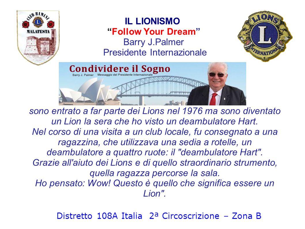 IL LIONISMO Follow Your Dream Barry J.Palmer Presidente Internazionale sono entrato a far parte dei Lions nel 1976 ma sono diventato un Lion la sera c