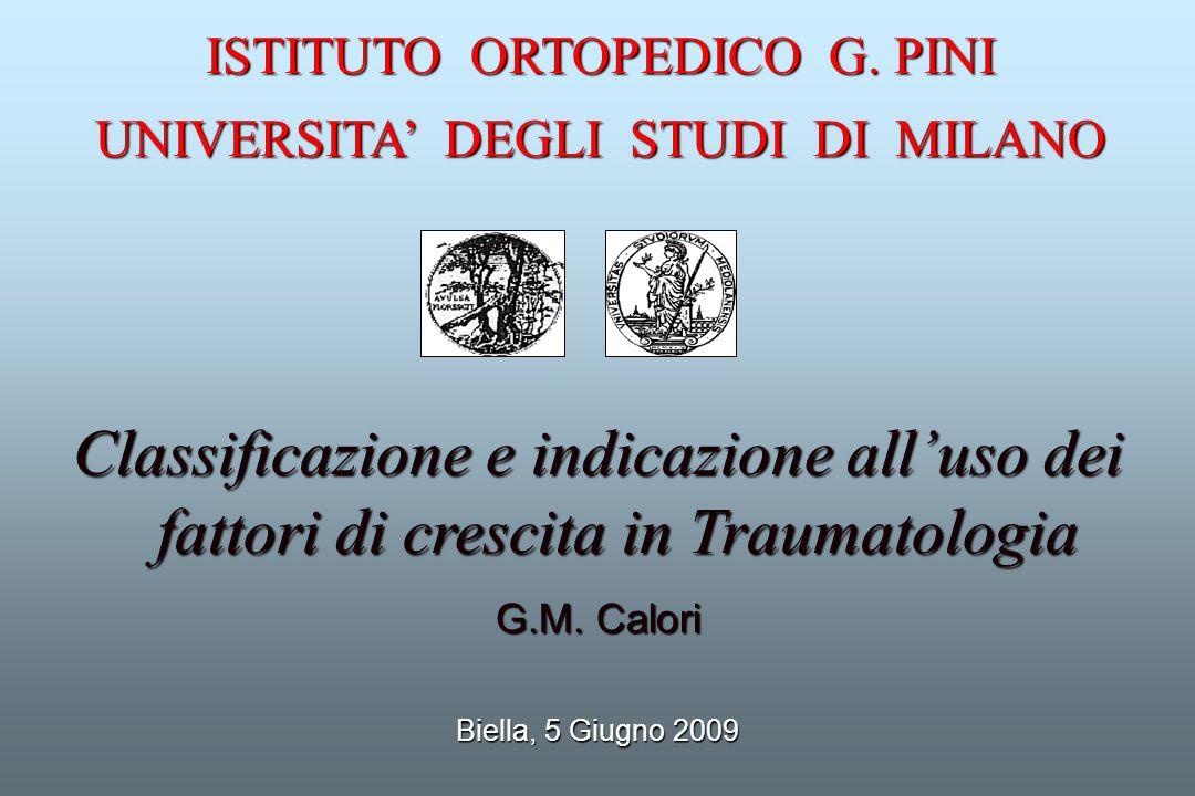 Classificazione e indicazione alluso dei fattori di crescita in Traumatologia G.M. Calori Biella, 5 Giugno 2009 ISTITUTO ORTOPEDICO G. PINI UNIVERSITA