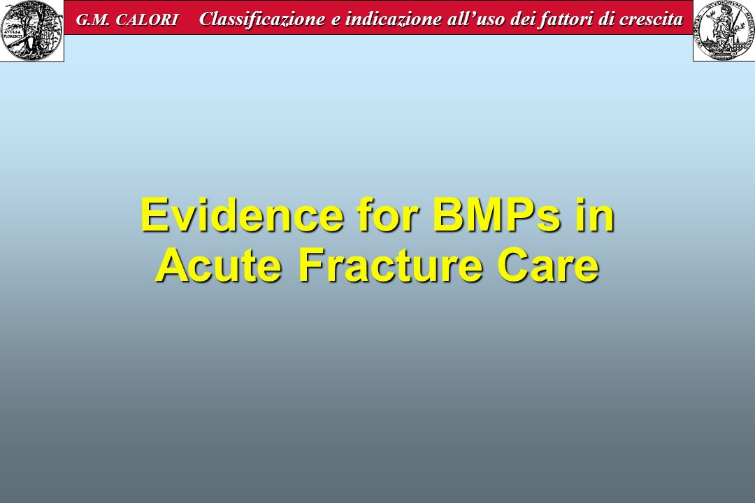 Evidence for BMPs in Acute Fracture Care G.M.