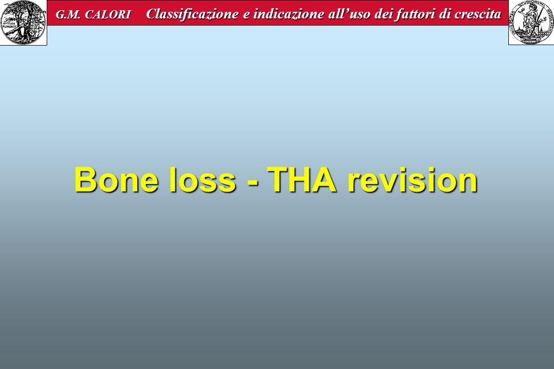 Bone loss - THA revision G.M. CALORI Classificazione e indicazione alluso dei fattori di crescita G.M. CALORI Classificazione e indicazione alluso dei