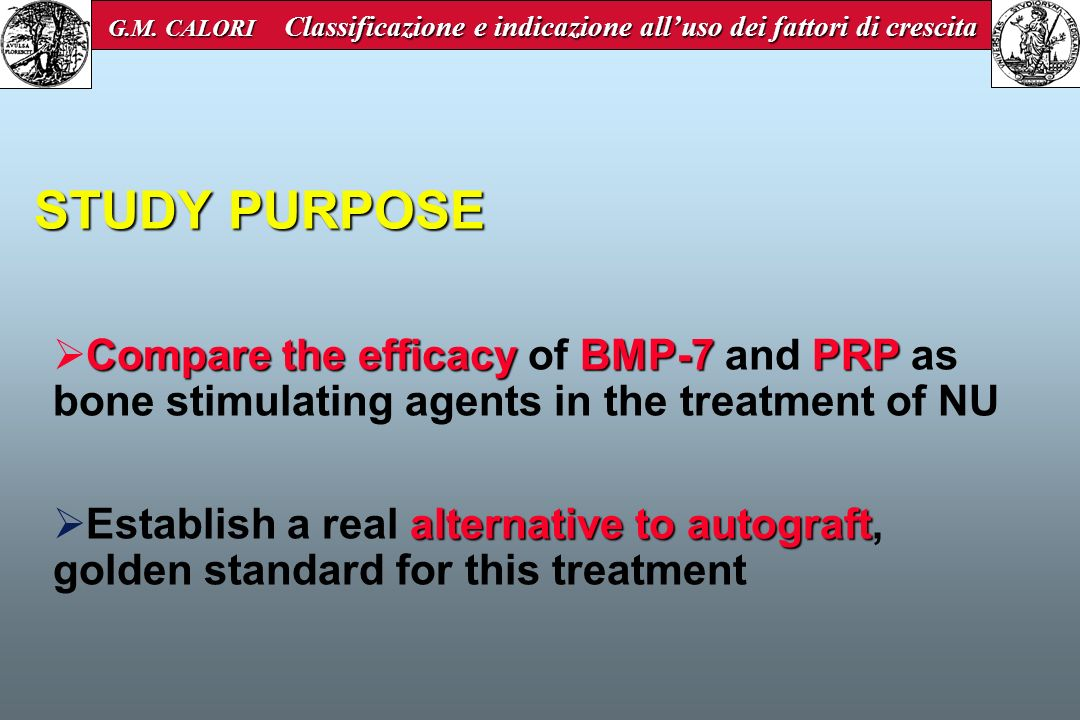 STUDY PURPOSE Compare the efficacyBMP-7PRP Compare the efficacy of BMP-7 and PRP as bone stimulating agents in the treatment of NU alternative to auto