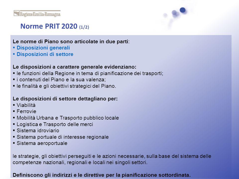 Norme PRIT 2020 (1/2) Le norme di Piano sono articolate in due parti: Disposizioni generali Disposizioni di settore Le disposizioni a carattere genera