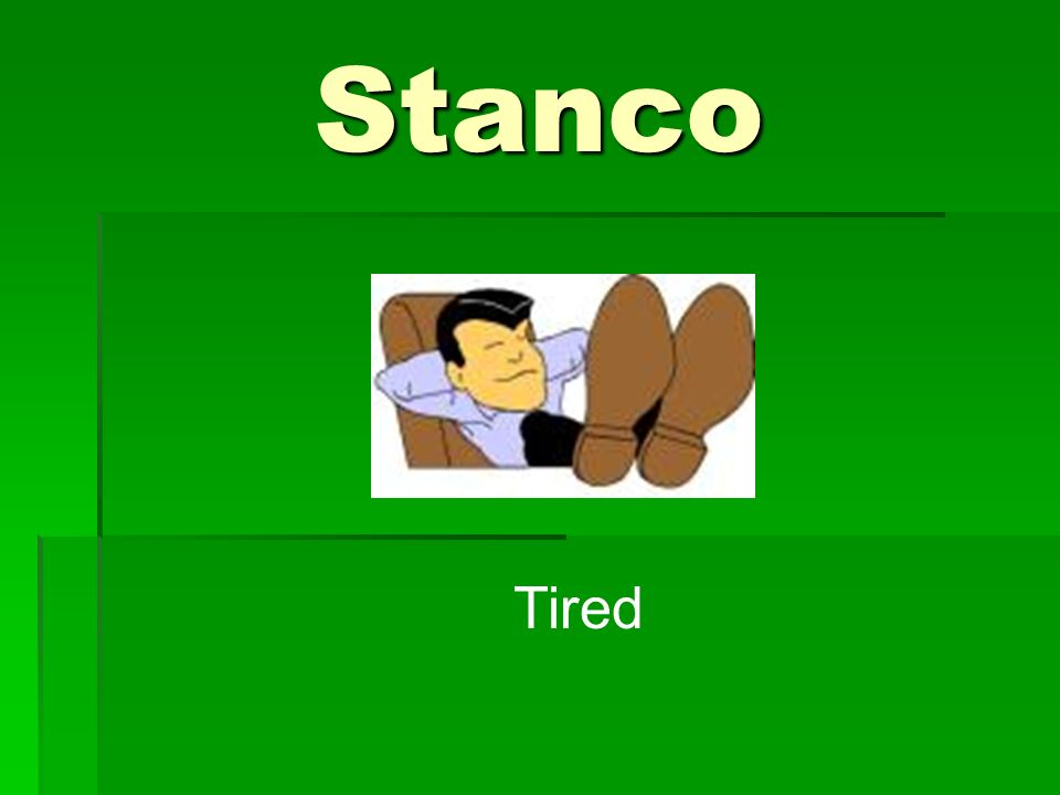 Stanco Tired