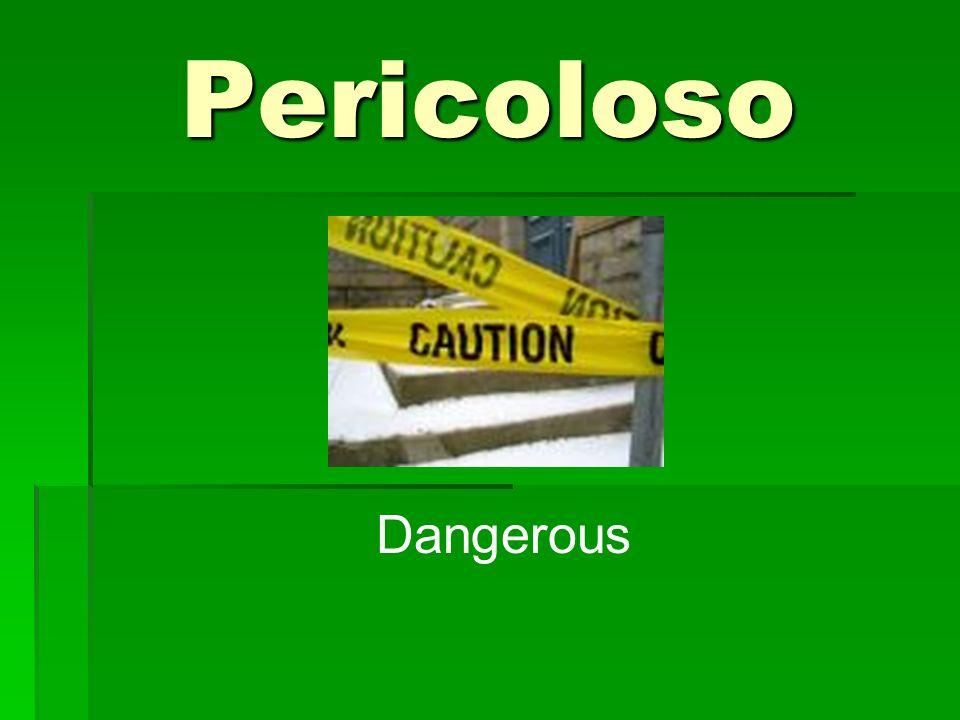Pericoloso Dangerous