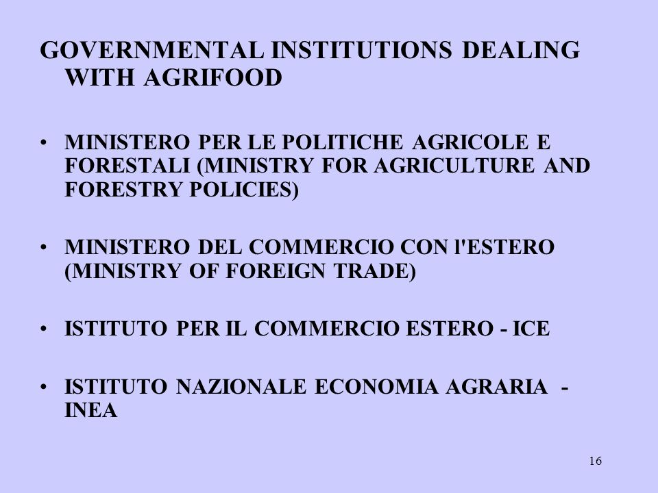 16 GOVERNMENTAL INSTITUTIONS DEALING WITH AGRIFOOD MINISTERO PER LE POLITICHE AGRICOLE E FORESTALI (MINISTRY FOR AGRICULTURE AND FORESTRY POLICIES) MI