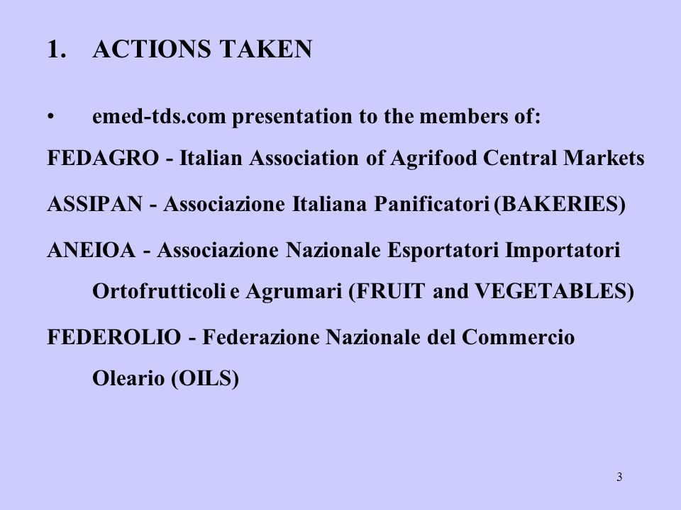 3 1.ACTIONS TAKEN emed-tds.com presentation to the members of: FEDAGRO - Italian Association of Agrifood Central Markets ASSIPAN - Associazione Italia