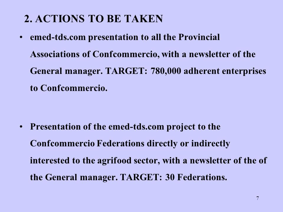 7 2. ACTIONS TO BE TAKEN emed-tds.com presentation to all the Provincial Associations of Confcommercio, with a newsletter of the General manager. TARG