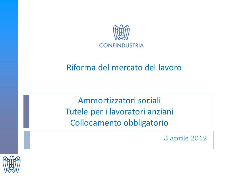 Riforma del mercato del lavoro Ammortizzatori sociali Tutele per i lavoratori anziani Collocamento obbligatorio 3 aprile 2012