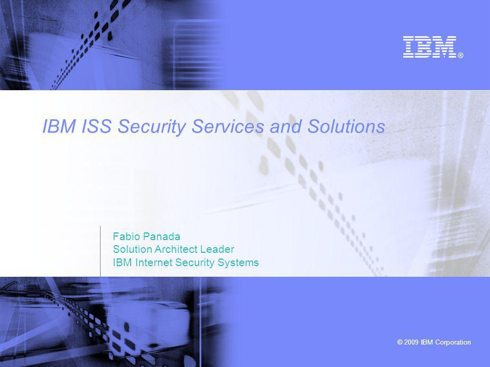 © 2009 IBM Corporation IBM Internet Security Systems Internet Security Systems (ISS) was acquired by IBM October 2006 (founded 1994) World leader in security intelligence, preemptive security and managed protection services Over 14,000 customers worldwide ISS is a key element of our Dynamic Infrastructure stack ISS complements Server security goals to keep the bad guys out and let the good guys in –Virtualize securely –Achieve and maintain compliance –Reduce security cost