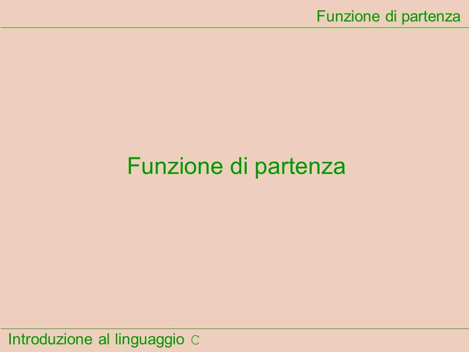Introduzione al linguaggio C Funzione di partenza
