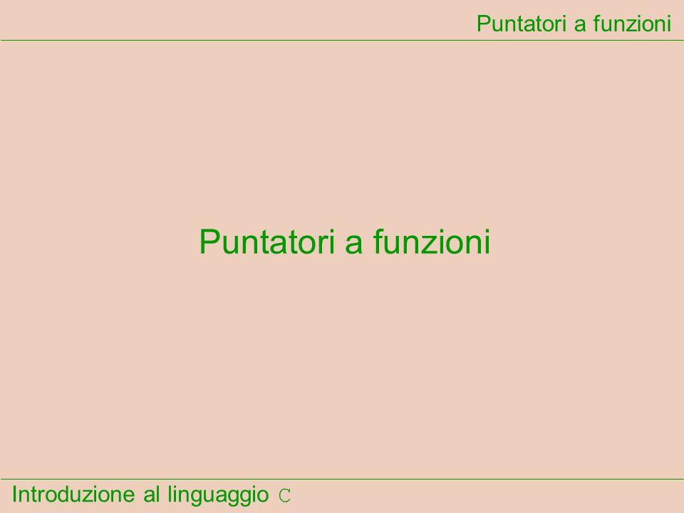 Introduzione al linguaggio C Puntatori a funzioni