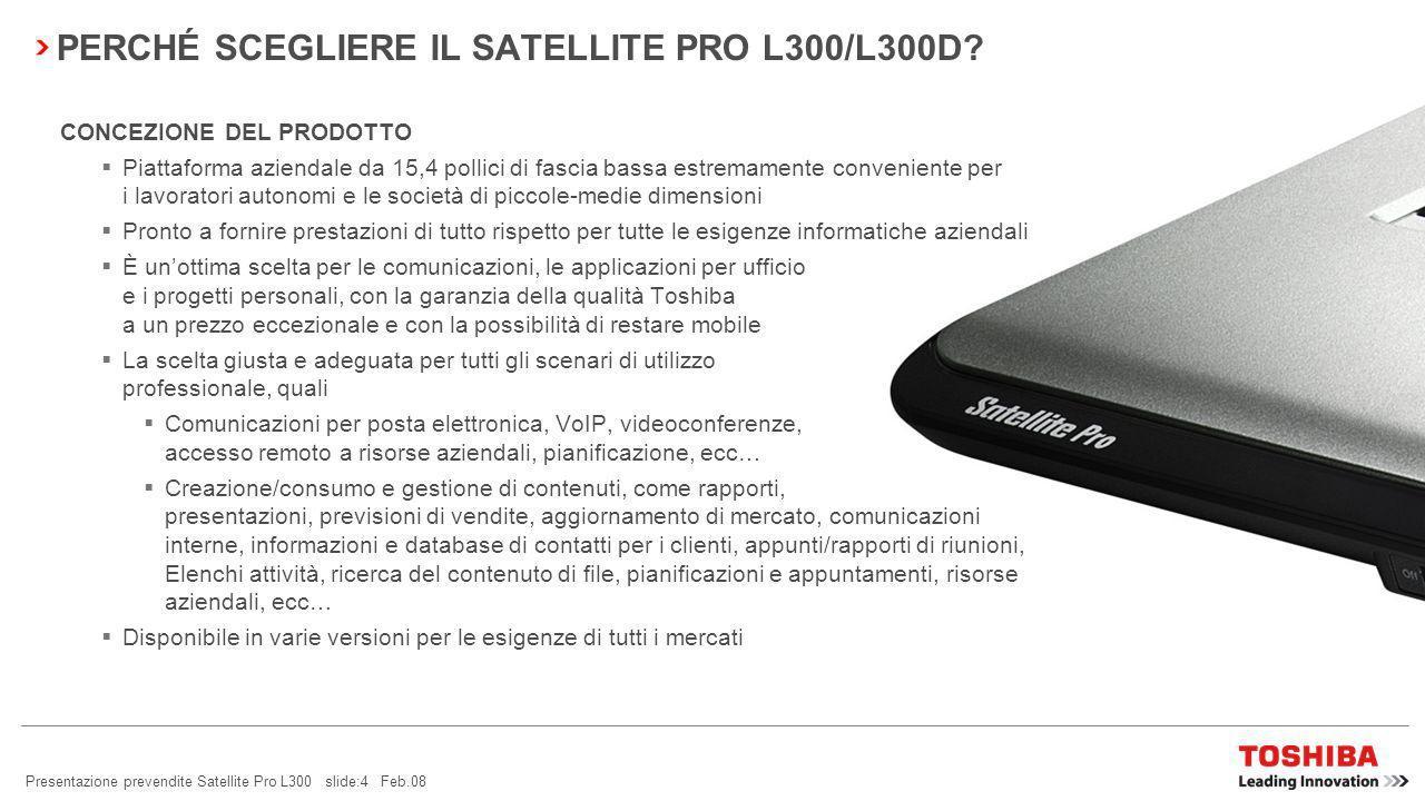 Presentazione prevendite Satellite Pro L300 slide:3 Feb.08 …SATELLITE PRO L300/L300D Il laptop universale e potente da 15,4 pollici