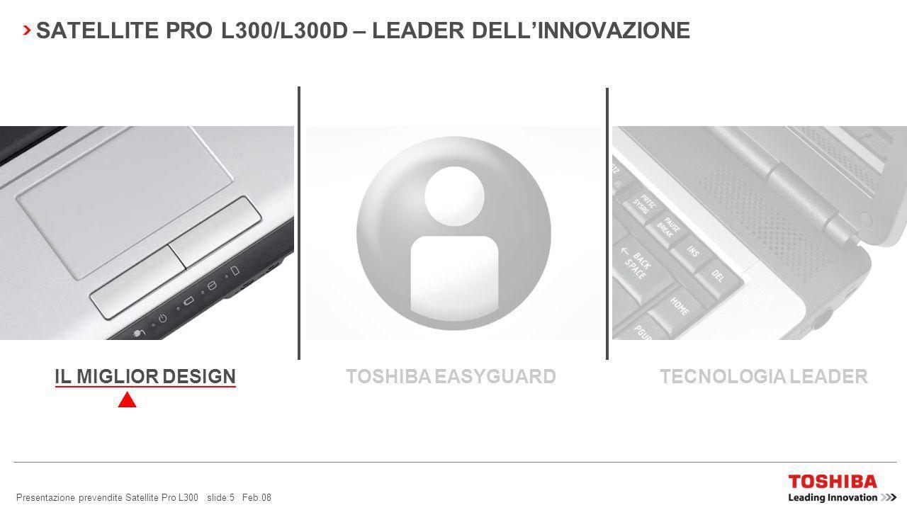 Presentazione prevendite Satellite Pro L300 slide:4 Feb.08 PERCHÉ SCEGLIERE IL SATELLITE PRO L300/L300D.