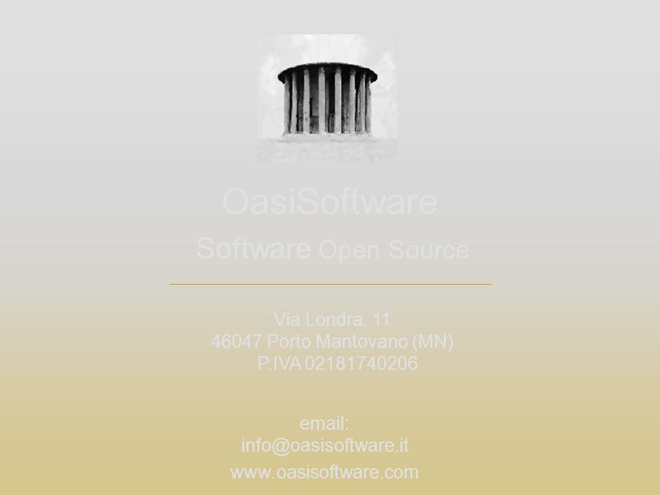 Software Open Source OasiSoftware Via Londra, 11 46047 Porto Mantovano (MN) P.IVA 02181740206 email: info@oasisoftware.it www.oasisoftware.com