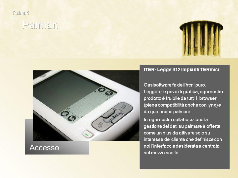 Accesso ITER- Legge 412 Impianti TERmici Oasisoftware fa dellhtml puro. Leggero, e privo di grafica, ogni nostro prodotto è fruibile da tutti i browse