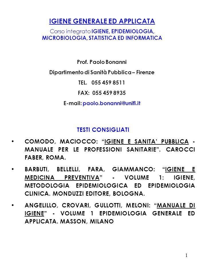 1 IGIENE GENERALE ED APPLICATA Corso integrato IGIENE, EPIDEMIOLOGIA, MICROBIOLOGIA, STATISTICA ED INFORMATICA TESTI CONSIGLIATI COMODO, MACIOCCO: IGI