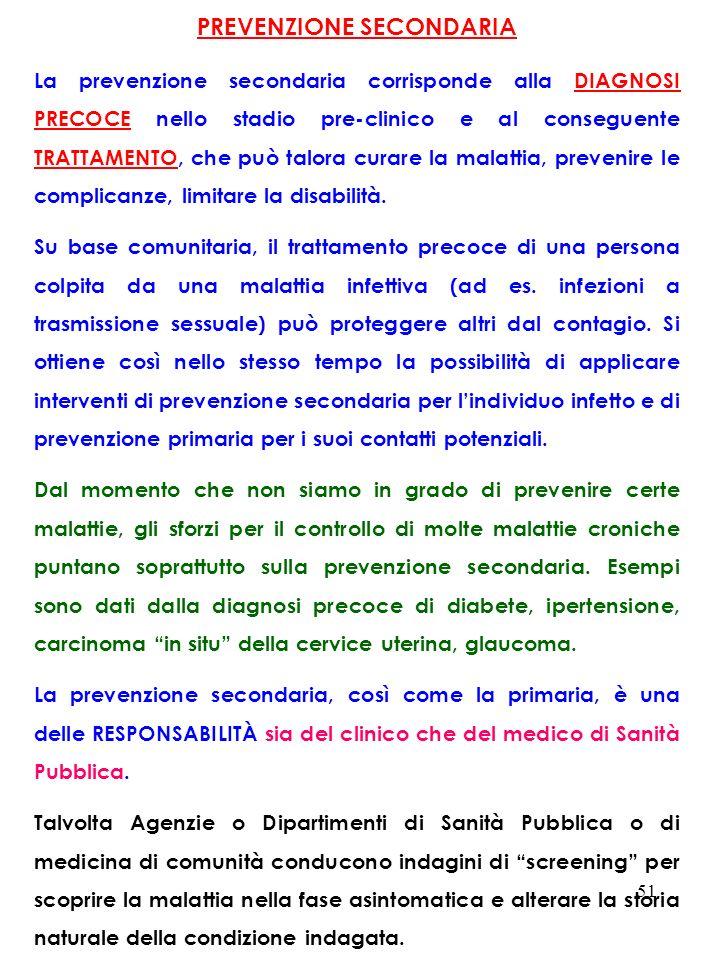 51 PREVENZIONE SECONDARIA La prevenzione secondaria corrisponde alla DIAGNOSI PRECOCE nello stadio pre-clinico e al conseguente TRATTAMENTO, che può t