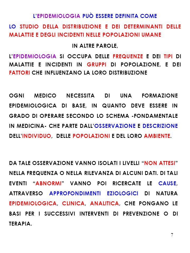 7 LEPIDEMIOLOGIA PUÒ ESSERE DEFINITA COME LO STUDIO DELLA DISTRIBUZIONE E DEI DETERMINANTI DELLE MALATTIE E DEGLI INCIDENTI NELLE POPOLAZIONI UMANE IN