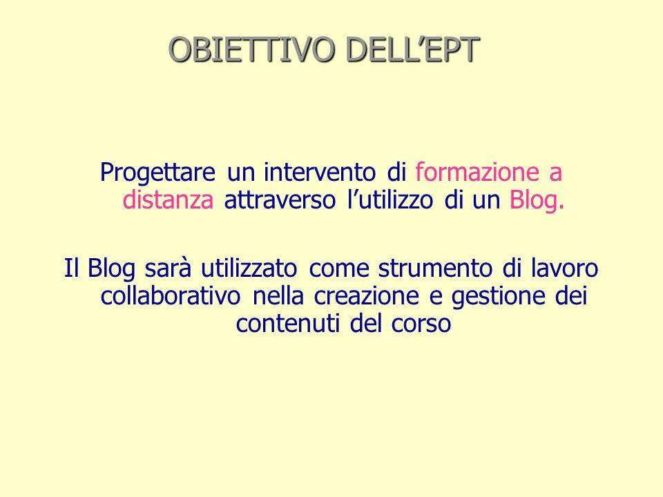 OBIETTIVO DELLEPT Progettare un intervento di formazione a distanza attraverso lutilizzo di un Blog.