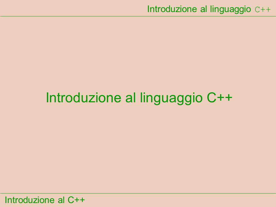 Introduzione al C++ Introduzione al linguaggio C++