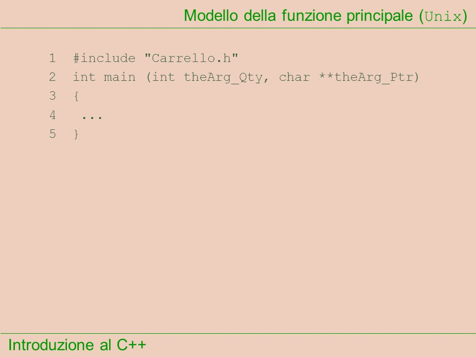 Introduzione al C++ 1 #include Carrello.h 2 int main (int theArg_Qty, char **theArg_Ptr) 3 { 4...