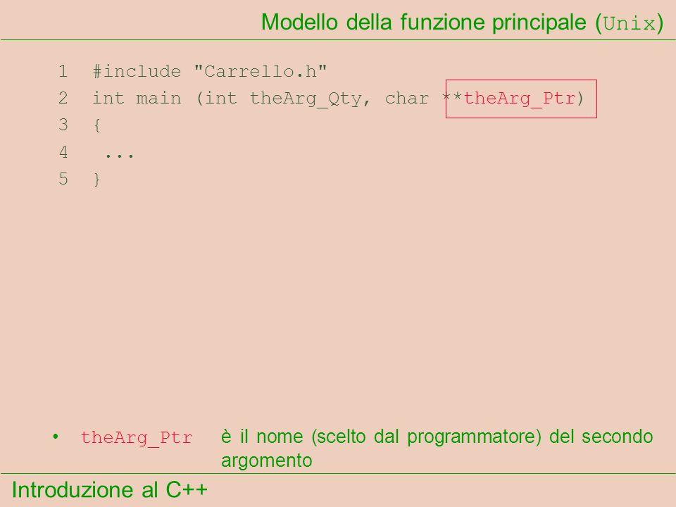 Introduzione al C++ Modello della funzione principale ( Unix ) 1 #include Carrello.h 2 int main (int theArg_Qty, char **theArg_Ptr) 3 { 4...