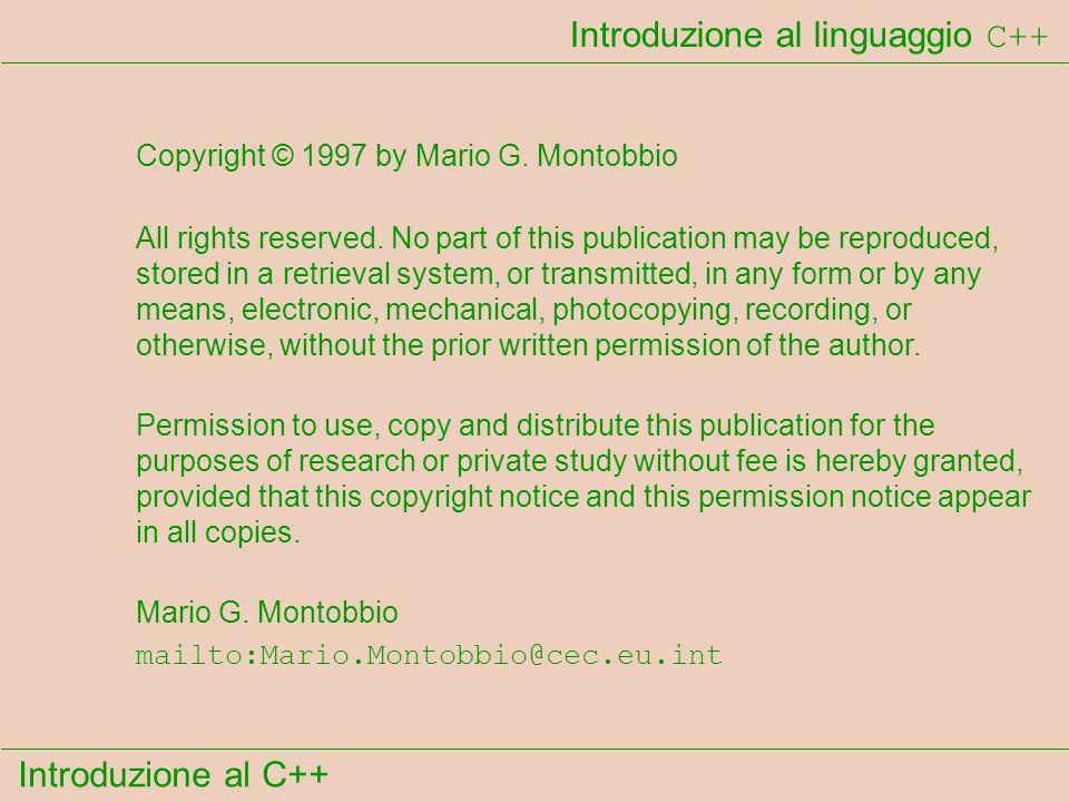 Introduzione al C++ Dichiarazione di un oggetto ( aCarrello1 ) aCarrello1 main Carrello ~Carrello Carrello itsSpesa_Qty itsSpesa Get_Peso Get_Prezzo