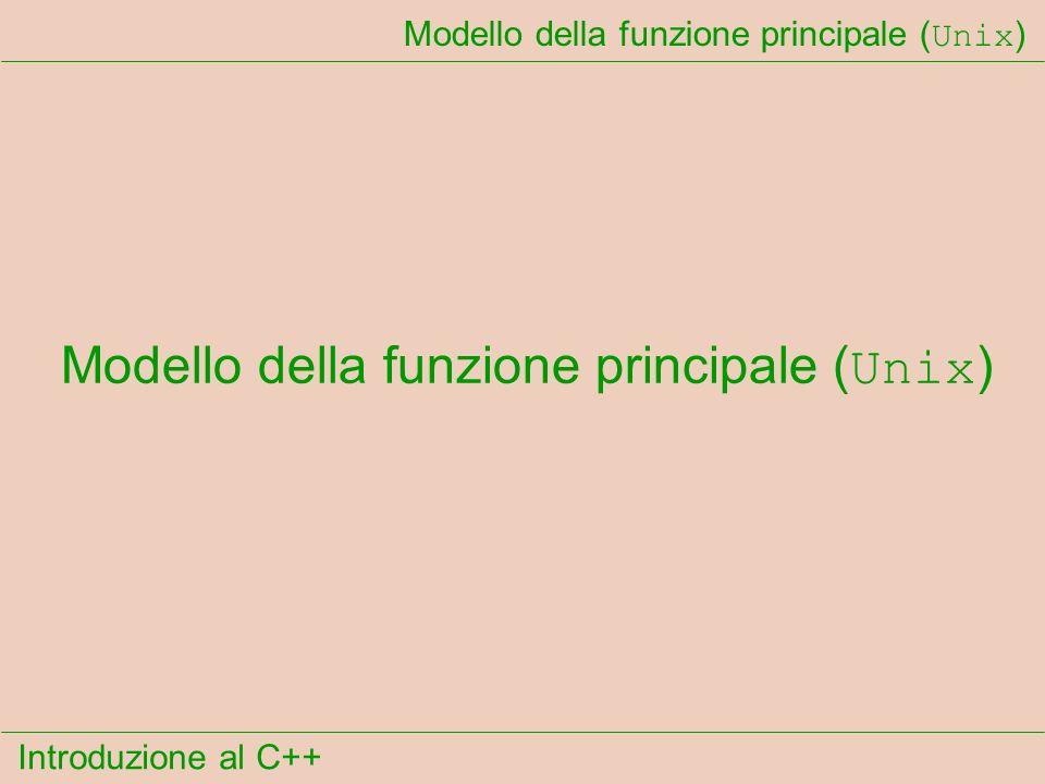 Introduzione al C++ Modello della funzione principale ( Unix )