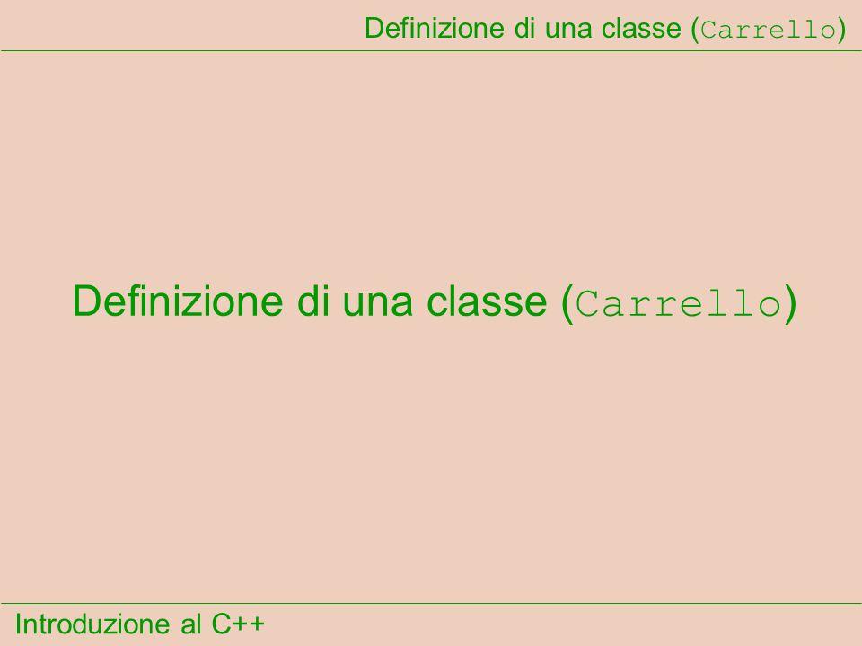 Introduzione al C++ Definizione di una classe ( Carrello )