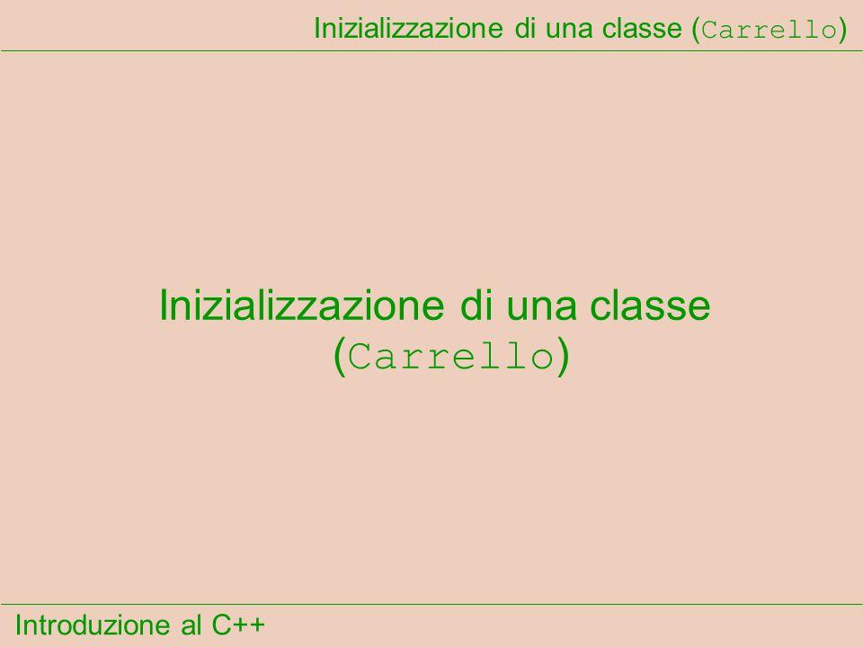 Introduzione al C++ Inizializzazione di una classe ( Carrello )