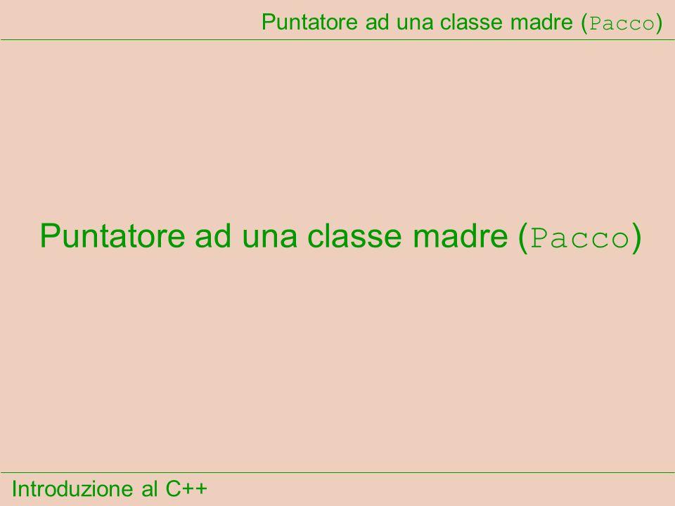 Introduzione al C++ Puntatore ad una classe madre ( Pacco )