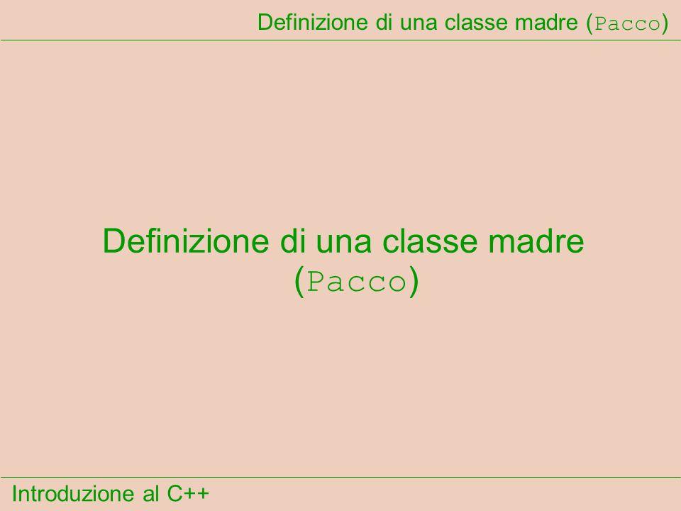 Introduzione al C++ Definizione di una classe madre ( Pacco )