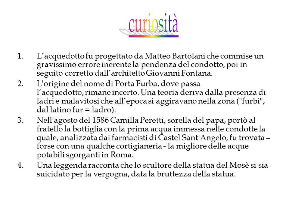 1.Lacquedotto fu progettato da Matteo Bartolani che commise un gravissimo errore inerente la pendenza del condotto, poi in seguito corretto dallarchit