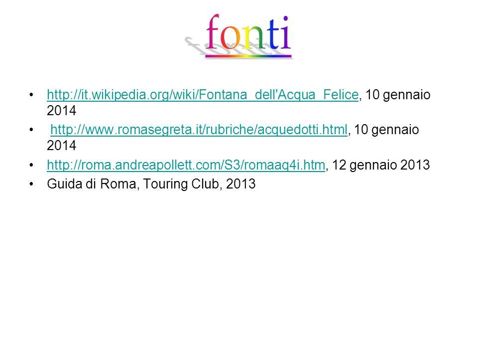 http://it.wikipedia.org/wiki/Fontana_dell'Acqua_Felice, 10 gennaio 2014http://it.wikipedia.org/wiki/Fontana_dell'Acqua_Felice http://www.romasegreta.i