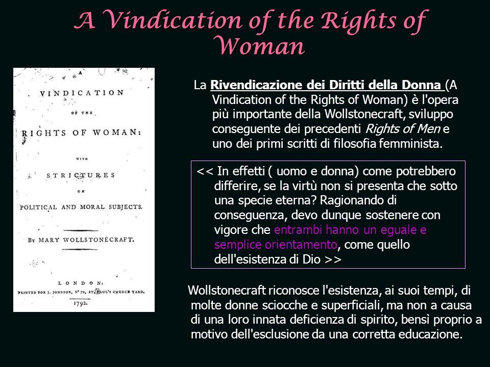A Vindication of the Rights of Woman La Rivendicazione dei Diritti della Donna (A Vindication of the Rights of Woman) è l'opera più importante della W
