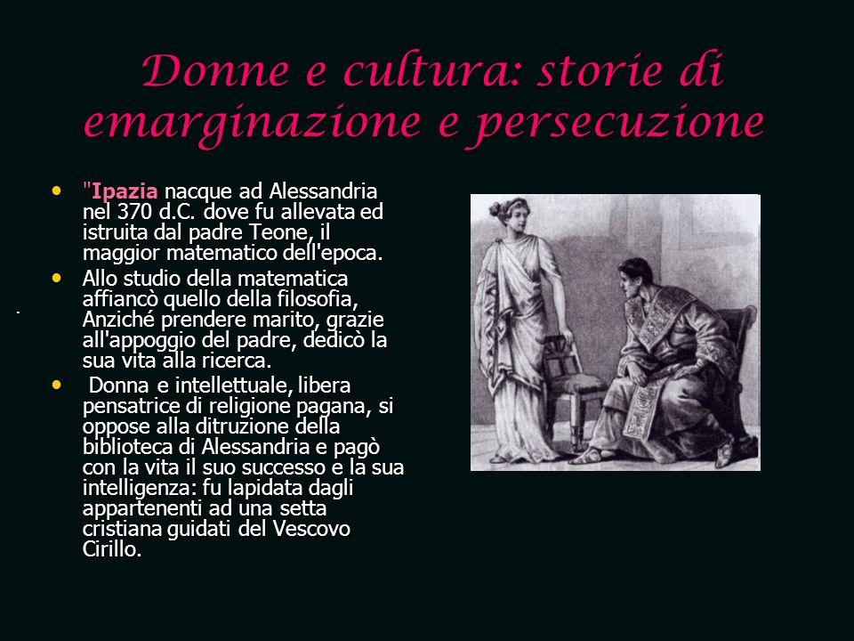 Donne e cultura: storie di emarginazione e persecuzione Donne e cultura: storie di emarginazione e persecuzione