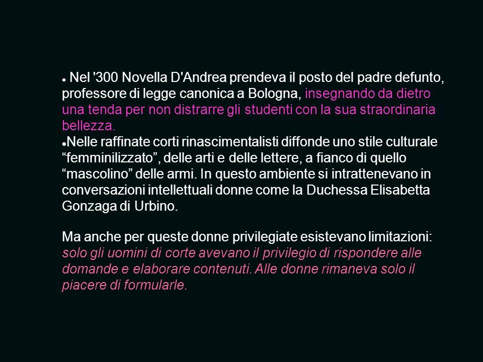 Nel '300 Novella D'Andrea prendeva il posto del padre defunto, professore di legge canonica a Bologna, insegnando da dietro una tenda per non distrarr