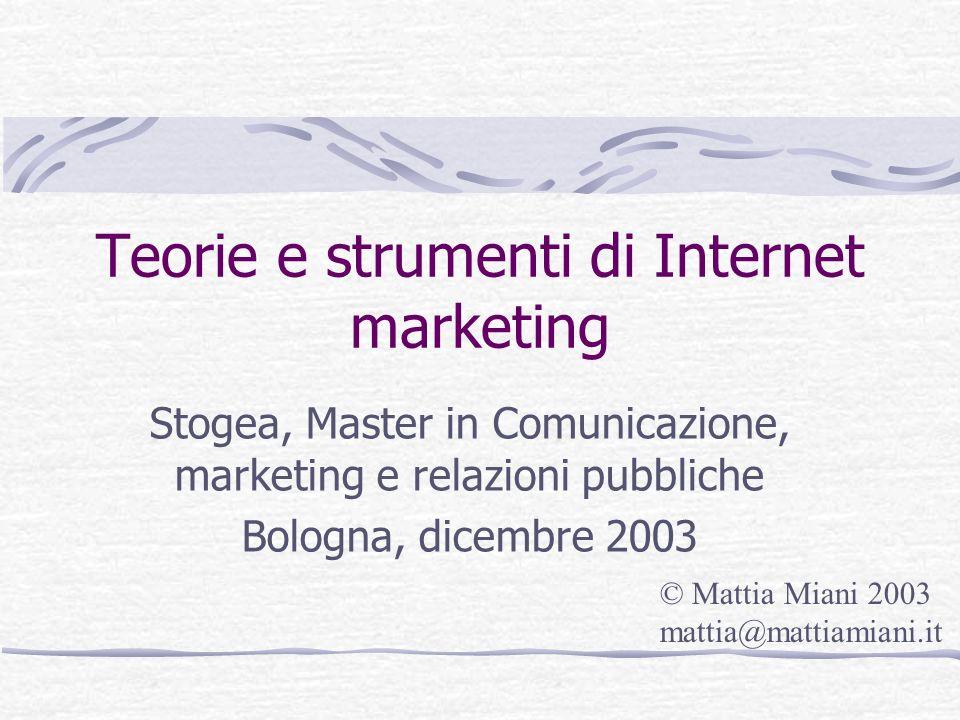 Teorie e strumenti di Internet marketing Stogea, Master in Comunicazione, marketing e relazioni pubbliche Bologna, dicembre 2003 © Mattia Miani 2003 m
