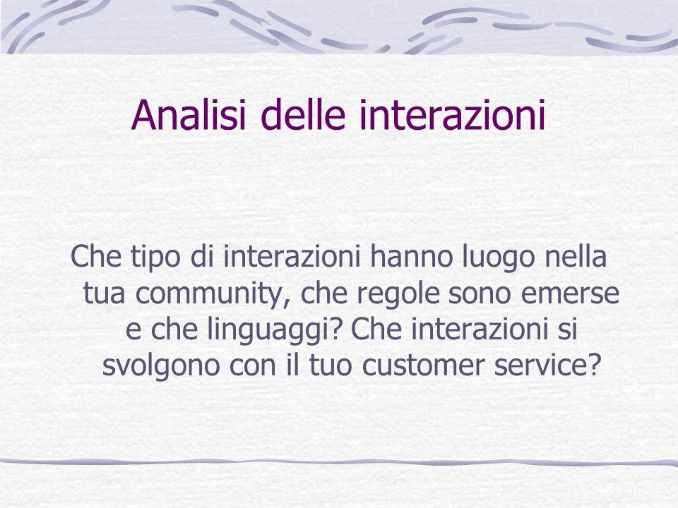 Analisi delle interazioni Che tipo di interazioni hanno luogo nella tua community, che regole sono emerse e che linguaggi? Che interazioni si svolgono