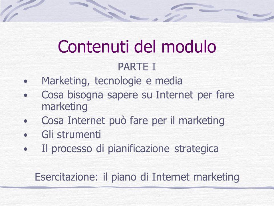 Contenuti del modulo PARTE I Marketing, tecnologie e media Cosa bisogna sapere su Internet per fare marketing Cosa Internet può fare per il marketing
