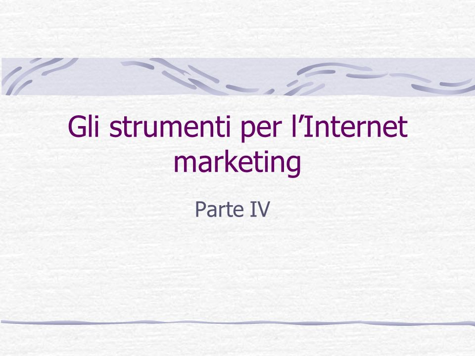 Gli strumenti per lInternet marketing Parte IV