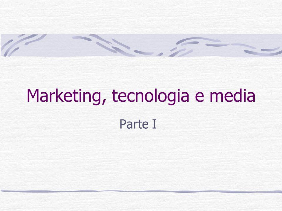 Marketing, tecnologia e media Parte I