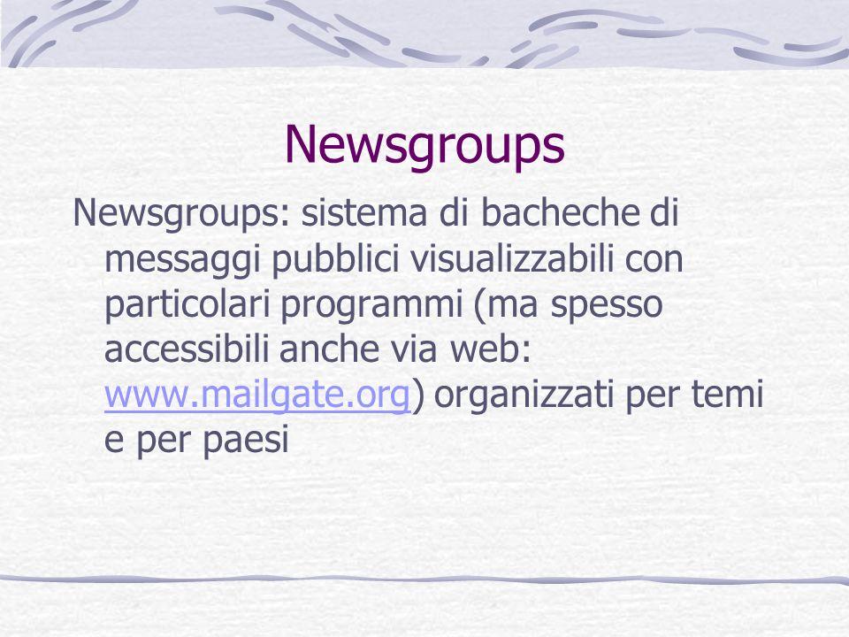 Newsgroups Newsgroups: sistema di bacheche di messaggi pubblici visualizzabili con particolari programmi (ma spesso accessibili anche via web: www.mai