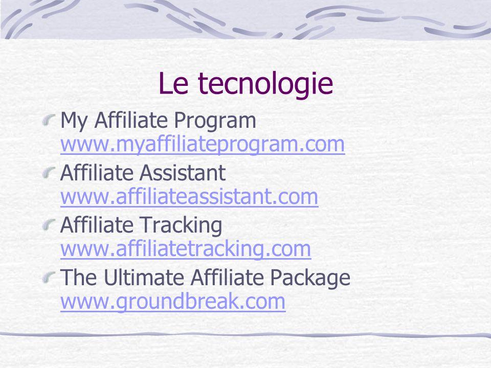 Le tecnologie My Affiliate Program www.myaffiliateprogram.com www.myaffiliateprogram.com Affiliate Assistant www.affiliateassistant.com www.affiliatea